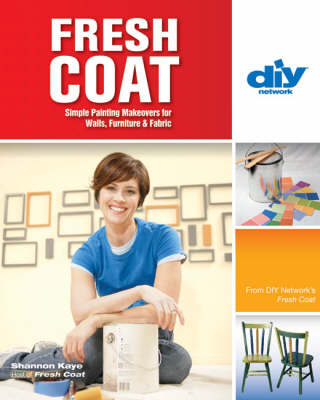 Fresh Coat: Simple Painting Makeovers for Walls, Furniture and Fabric (Paperback)