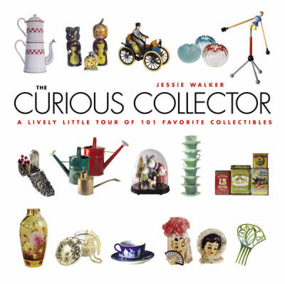 The Curious Collector: A Lively Little Tour of 101 Favorite Collectibles (Paperback)