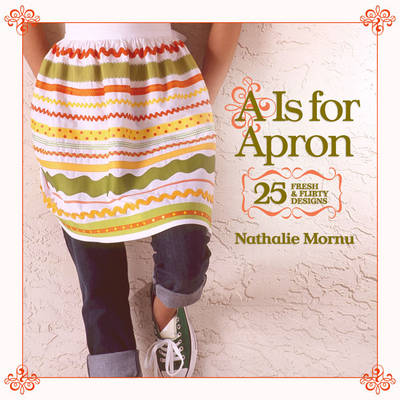 A is for Apron: 25 Fresh and Flirty Designs (Paperback)