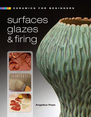Ceramics for Beginners: Surfaces, Glazes & Firing (Hardback)