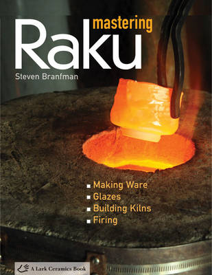 Mastering Raku: Making Ware, Glazes, Building Kilns, Firing (Hardback)