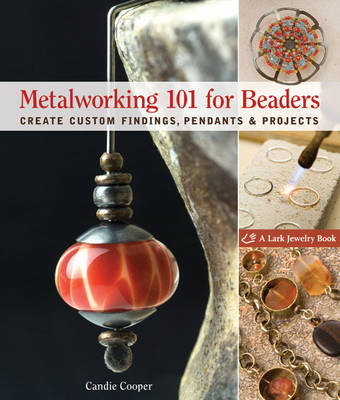 Metalworking 101 for Beaders: Create Custom Findings, Pendants & Projects (Paperback)