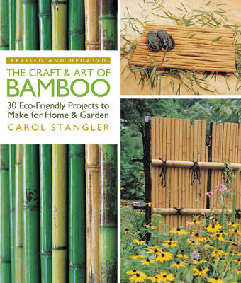 The Craft and Art of Bamboo: 30 Eco-friendly Projects to Make for Home & Garden (Paperback)