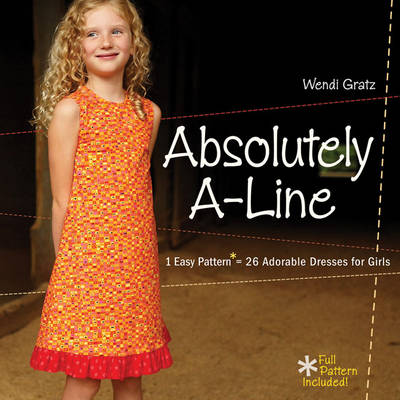 Absolutely A-line: 1 Easy Pattern = 26 Adorable Dresses for Girls (Paperback)
