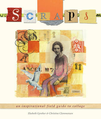 Scraps: An Inspirational Field Guide to Collage (Paperback)