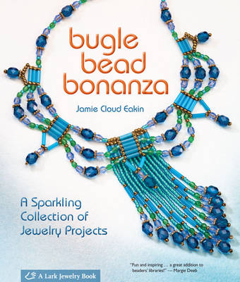 Bugle Bead Bonanza: A Sparkling Collection of Jewelry Projects (Paperback)