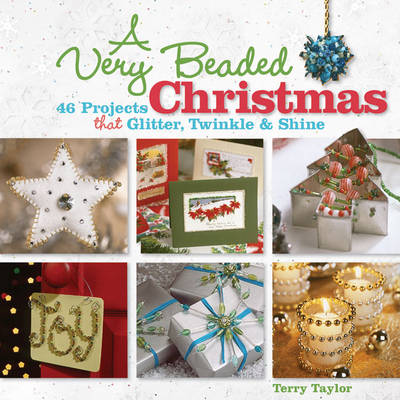 A Very Beaded Christmas: 46 Projects That Glitter, Twinkle and Shine (Paperback)