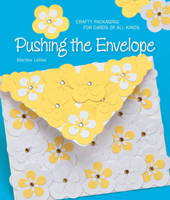 Pushing the Envelope: Crafty Packaging for Cards of All Kinds (Paperback)