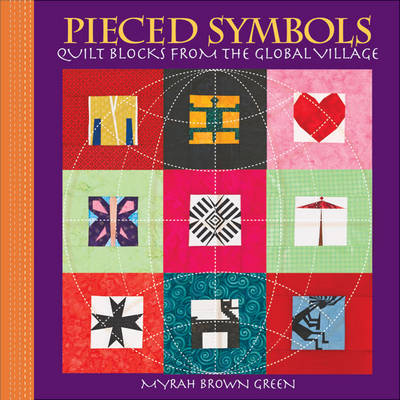 Pieced Symbols: Quilt Blocks from the Global Village (Paperback)