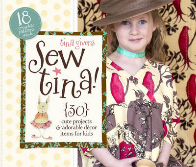 Sew Tina!: 30 Cute Projects & Adorable Decor Items for Kids (Spiral bound)