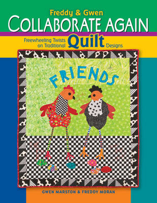 Freddy and Gwen Collaborate Again: Freewheeling Twists on Traditional Quilt Designs (Paperback)
