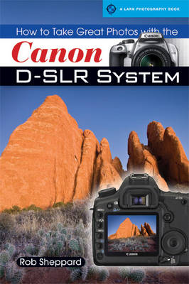 How to Take Great Photos with the Canon D-SLR System - Magic Lantern PRISM Guides (Paperback)