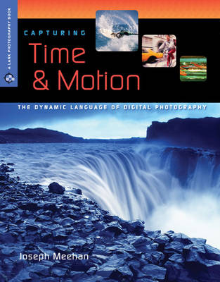 Capturing Time and Motion: The Dynamic Language of Digital Photography - Lark Photography (Paperback)