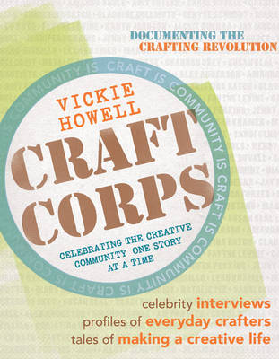 Craft Corps: Celebrating the Creative Community One Story at a Time (Paperback)