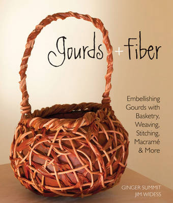 Gourds + Fiber: Embellishing Gourds with Basketry, Weaving, Stitching, Macrame & More (Paperback)