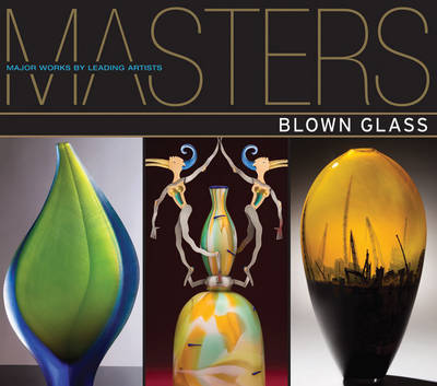 Blown Glass: Major Works by Leading Artists - Masters (Paperback)
