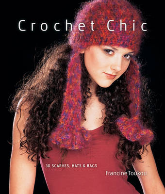 Crochet Chic: 30 Scarves, Hats and Bags (Paperback)