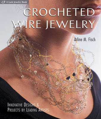 Crocheted Wire Jewelry: Innovative Designs and Projects by Leading Artists (Paperback)