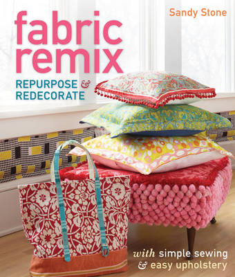 Fabric Remix: Repurpose & Redecorate with Simple Sewing & Easy Upholstery (Paperback)
