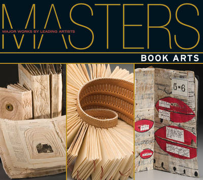 Book Arts: Major Works by Leading Artists - Masters (Paperback)
