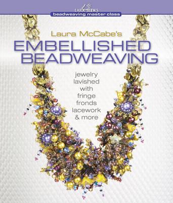 Laura McCabe's Embellished Beadweaving: Jewelry Lavished with Fringe, Fronds, Lacework & More (Hardback)