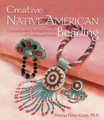 Creative Native American Beading: Contemporary Interpretations of Traditional Motifs (Paperback)
