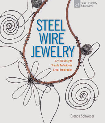 Steel Wire Jewelry: Stylish Designs * Simple Techniques * Artful Inspiration (Paperback)
