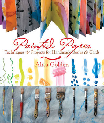 Painted Paper: Techniques and Projects for Handmade Books and Cards (Paperback)
