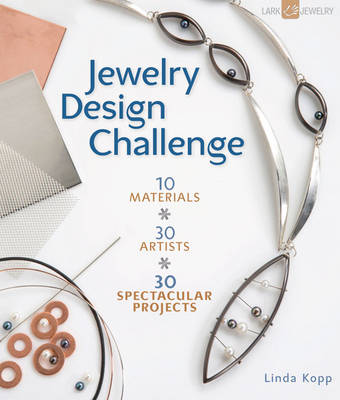Jewelry Design Challenge: 10 Materials * 30 Artists * 30 Spectacular Projects (Paperback)