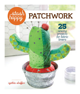 Patchwork: 25 Sewing Projects for Fabric Lovers - Stash Happy (Paperback)