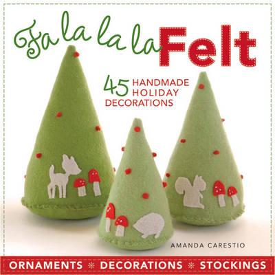 Fa la la la Felt: 45 Handmade Holiday Decorations (Paperback)