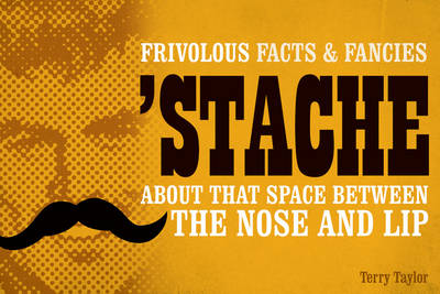 Stache: Frivolous Facts & Fancies About That Space Between the Nose and Lip (Paperback)
