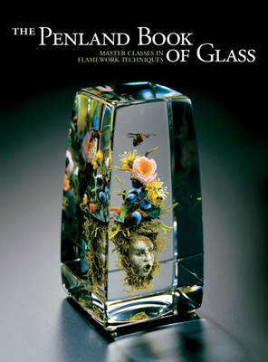 The Penland Book of Glass: Master Classes in Flamework Techniques (Paperback)