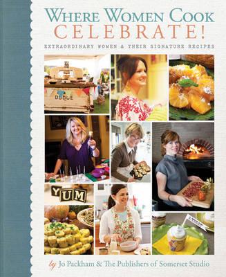 Where Women Cook - Celebrate!: Extraordinary Women & Their Signature Recipes (Hardback)