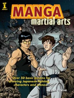 Manga Martial Arts: Over 50 Basic Lessons for Drawing the World's Most Popular Fighting Style (Paperback)