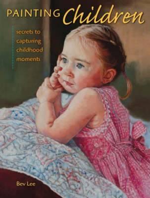 Painting Children: Secrets to Capturing Childhood Moments (Hardback)