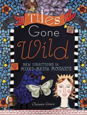 Tiles Gone Wild: New Directions in Mixed Media Mosaics (Paperback)