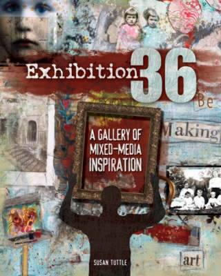 Exhibition 36: A Gallery of Mixed-Media Inspiration (Paperback)