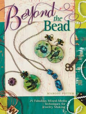 Beyond the Bead: 25 Fabulous Mixed-Media Techniques for Jewelry Making (Paperback)