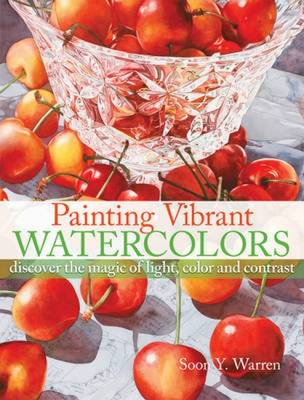 Painting Vibrant Watercolors: Discover the Magic of Light, Color and Contrast (Hardback)