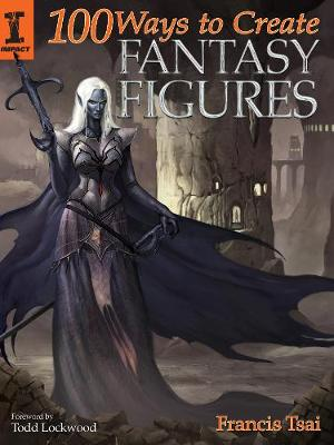 100 Ways To Create Fantasy Figures (Paperback)