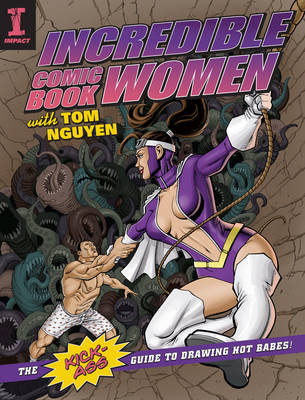 Incredible Comic Book Women with Tom Nguyen: The Kick-Ass Guide to Drawing Hot Babes! (Paperback)