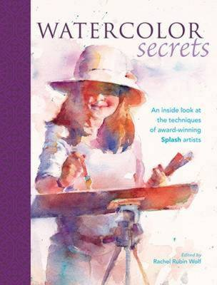 Watercolor Secrets: An Inside Look at the Techniques of Award-Winning Splash Artists - Splash (Hardback)