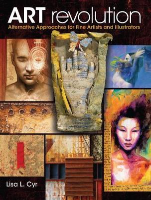 Art Revolution: Alternative Approaches for Fine Artists and Illustrators (Paperback)