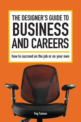 The Designer's Guide to Business and Careers: How to Succeed on the Job or on Your Own (Paperback)