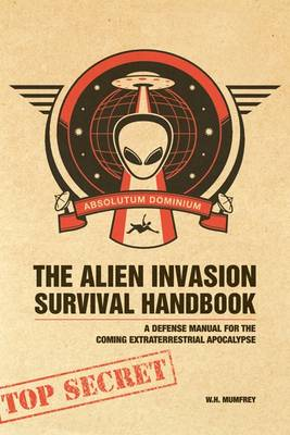 The Alien Invasion Survival Handbook: A Defense Manual for the Coming Extraterrestrial Apocalypse (Hardback)