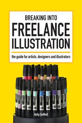 Breaking into Freelance Illustration: A Guide for Artists, Designers and Illustrators (Paperback)