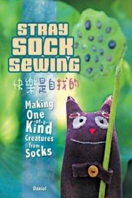 Stray Sock Sewing: Making One of a Kind Creatures from Socks (Paperback)
