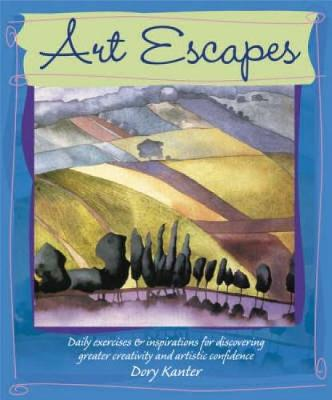 Art Escapes: Daily Exercises and Inspirations for Discovering Greater Creativity and Artistic Confidence (Paperback)