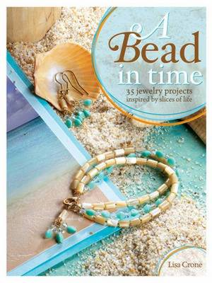 A Bead in Time: 35 Jewelry Projects Inspired by Slices of Life (Paperback)